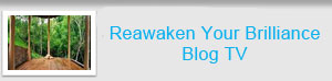 Reawaken Your Brilliance Blog TV