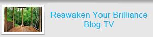 Reawaken Your Brilliance Blog TV