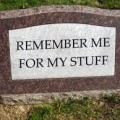 Remember me for my stuff tombstone