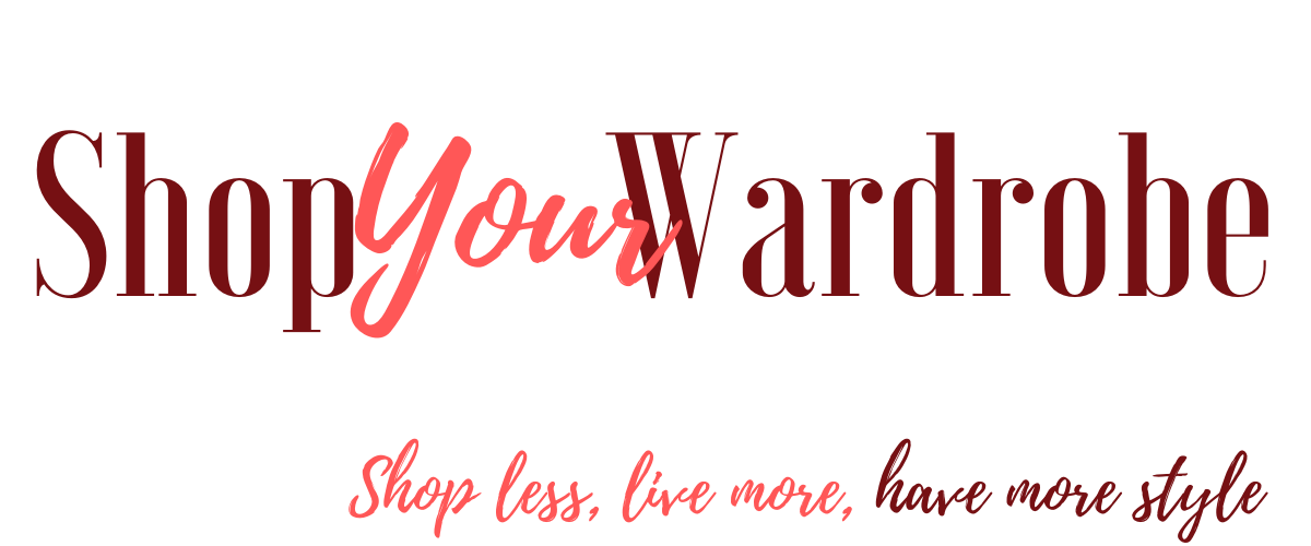 Shop Your Wardrobe - Shop less, live more, have more style